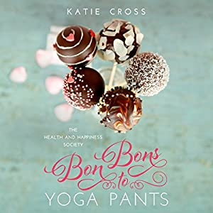 Bon Bons to Yoga Pants Audiobook