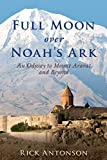 Full Moon over Noah's Ark: An Odyssey to Mount