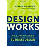Design Works: How to Tackle Your Toughest Innovation Challenges through Business Design (Rotman-UTP Publishing) 2nd Revised edition by Fraser, Heather (2012) Paperback