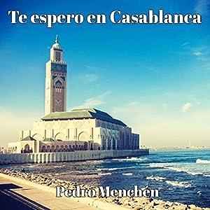 Te espero en Casablanca [I Expect You in Casablanca] Hörbuch