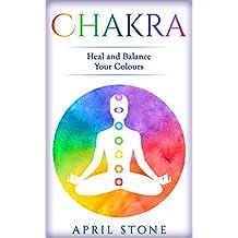 Chakra: Heal and Balance Your Colors  (April Stone - Spirituality Book 7)