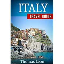 Italy Travel Guide: The Real Travel Guide With Stunning Pictures From The Real Traveler. All You Need To Know About Italy.