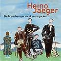 Sie brauchen gar nicht so zu gucken Hörspiel von Heino Jaeger Gesprochen von: Heino Jaeger