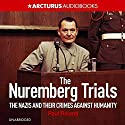 The Nuremberg Trials: The Nazis and Their Crimes Against Humanity Audiobook by Paul Roland Narrated by Dugald Bruce Lockhart