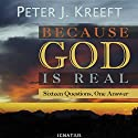 Because God Is Real: Sixteen Questions, One Answer Audiobook by Peter J. Kreeft Narrated by Daniel Bielinski