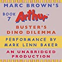 Buster's Dino Dilemma Audiobook by Marc Brown Narrated by Mark Linn-Baker