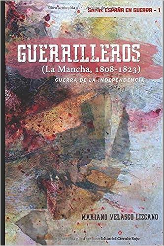GUERRILLEROS: La Mancha, 1808-1823 (España en guerra): Amazon.es: Velasco, Mariano, Arias, María: Libros