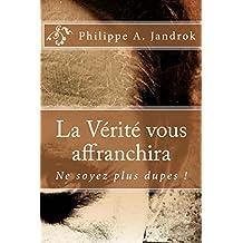 La Vérité vous affranchira: Ne soyez plus dupes ! (French Edition)