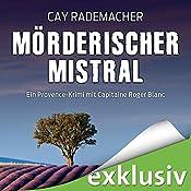 Mörderischer Mistral (Capitaine Roger Blanc 1): Ein Provence-Krimi mit Capitaine Roger Blanc | Cay Rademacher