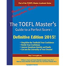 The TOEFL Master's Guide to a Perfect Score: Definitive Edition 2015 (Part of the PraxisGroup International Language Academic Series Book 7)