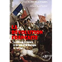 La révolution française : La chute de la royauté, La Gironde et la Montagne, La Terreur: édition intégrale (Histoire de France) (French Edition)