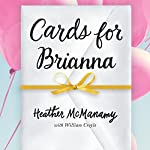 Cards for Brianna: A Mom's Messages of Living, Laughing, and Loving as Time Is Running Out | Heather McManamy