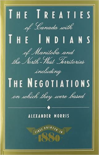book cover: The treaties of Canada with the Indians of Manitoba and the North-West Territories : including the negotiations on which they were based, and other information relating thereto Treaties of Canada with the Indians