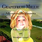 Grapefruit Millie: Adventures of a Mousetta: Grapefruit Millie's Adventures, Book 1 | Katherine Georges,Maximilian Georges