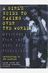 Girls Guide to Taking Over the World: Writings From The Girl Zine Revolution Paperback