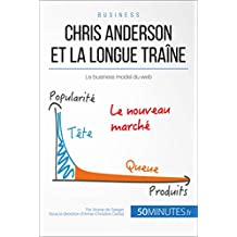 Chris Anderson et la longue traîne: Le business model du web (Gestion & Marketing t. 26) (French Edition)