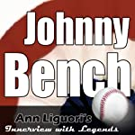 Ann Liguori's Audio Hall of Fame: Johnny Bench | Johnny Bench