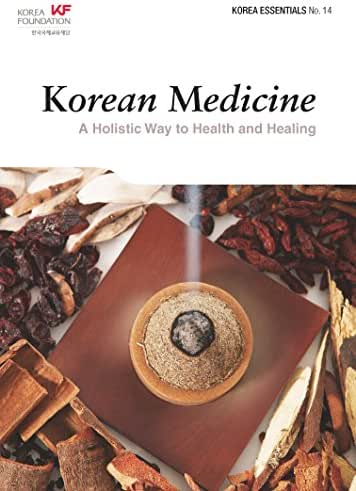 Korean Medicine: A Holistic Way to Health and Healing (Korea Essentials Book 14)