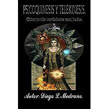 Psicoquinesis y Telekinesis.: Obteniendo verdaderos resultados. (Spanish Edition)