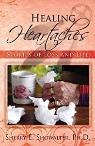 Healing Heartaches: Stories of Loss and Life