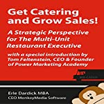 Get Catering and Grow Sales!:  A Strategic Perspective for the Multi-Unit Restaurant Executive | Erle Dardick MBA