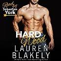 Hard Wood Audiobook by Lauren Blakely Narrated by Sebastian York