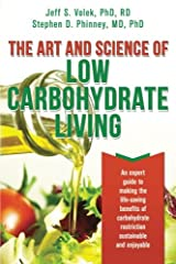 The Art and Science of Low Carbohydrate Living: An Expert Guide to Making the Life-Saving Benefits of Carbohydrate Restriction Sustainable and Enjoyable Paperback