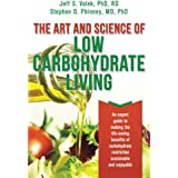 The Art and Science of Low Carbohydrate Living: An Expert Guide to Making the Life-Saving Benefits of Carbohydrate Restrictio