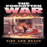 The Forgotten War: Fire and Death | Joseph F. Maraglino