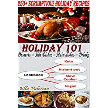Holiday 101: Over 250 Slow cooker and Instant Pot Holiday recipes for different diet plan (including Keto, Weight Watchers and Vegan)
