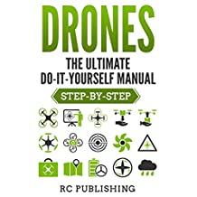 DRONES: The Ultimate Do-It-Yourself Manual (Step-by-Step)
