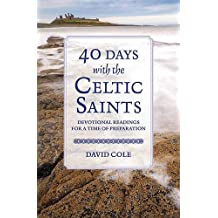 40 Days with the Celtic Saints: Devotional readings for a time of preparation