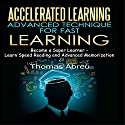 Accelerated Learning - Advanced Technique for Fast Learning: Become a Super Learner: Learn Speed Reading and Advanced Memorization Audiobook by Thomas Abreu Narrated by Forris Day Jr
