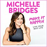 Make It Happen: Live Your Best Life | Michelle Bridges
