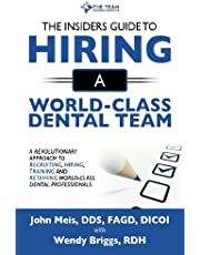 The Insiders Guide To Hiring A World-Class Dental Team: A Revolutionary Approach To Recruiting, Hiring, Training, and Retaining, World-Class Dental Professionals
