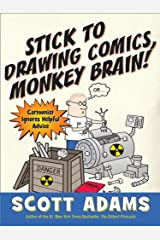 Stick to Drawing Comics, Monkey Brain!: Cartoonist Explains Cloning, Blouse Monsters, Voting Machines, Romance, Monkey G ods, How to Avoid Being Mistaken for a Rodent, and More Kindle Edition