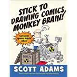 Stick to Drawing Comics, Monkey Brain!: Cartoonist Explains Cloning, Blouse Monsters, Voting Machines, Romance, Monkey G ods,