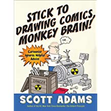 Stick to Drawing Comics, Monkey Brain!: Cartoonist Explains Cloning, Blouse Monsters, Voting Machines, Romance, Monkey G ods, How to Avoid Being Mistaken for a Rodent, and More