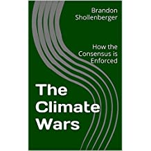 The Climate Wars: How the Consensus is Enforced