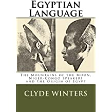 Egyptian Language: The Mountains of the Moon , Niger-Congo Speakers and the Origin of Egypt
