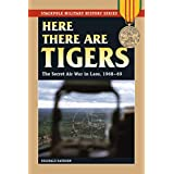 Here There are Tigers: The Secret Air War in Laos and North Vietnam, 1968-69 (Stackpole Military History Series)