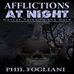 Afflictions at Night: Horror Tales in the Dark: Tales from the Tatters of Night, Book 2 | Phil Fogliani