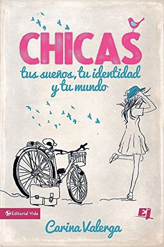 CHICAS, tus sueños, tu identidad y tu mundo (Especialidades Juveniles) (Spanish Edition) [Carina Valerga] (Tapa Blanda)
