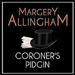 Coroner's Pidgin: An Albert Campion Mystery   Margery Allingham