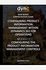 Configuring Product Information Management within Dynamics 365: Module 1: Configuring the Product Information Management Controls (Dynamics 365 for ... Bare Bones Configuration Guides) (Volume 7) Paperback