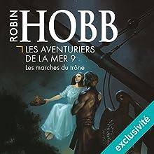 Les marches du trône (Les aventuriers de la mer 9)   Livre audio Auteur(s) : Robin Hobb Narrateur(s) : Vincent de Boüard