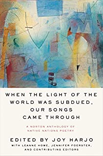 Book Cover: When the Light of the World Was Subdued, Our Songs Came Through: A Norton Anthology of Native Nations Poetry