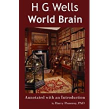 H.G. Wells' World Brain: Annotated with an Introduction by Barry Pomeroy, PhD (Scholarly Editions) (Volume 1)