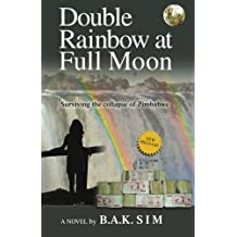 Double Rainbow at Full Moon: Surviving the Collapse of Zimbabwe