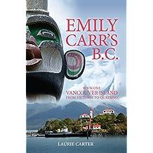 Emily Carr's B.C.: Vancouver Island from Victoria to Quatsino